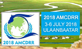 The Asian Ministerial Conference on Disaster Risk Reduction 2018, Ulaanbaatar, Mongolia 3-6 July 2018