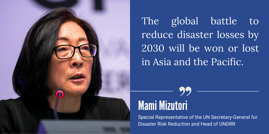 The global battle to reduce disaster losses by 2030 will be won or lost in Asia and the Pacific - Mami Mizutori, Head of the UN Office for Disaster Risk Reduction