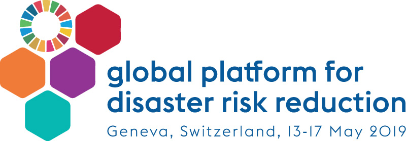 Global Platform for Disaster Risk Reduction Geneva, Switzerland, 13-17 May 2019