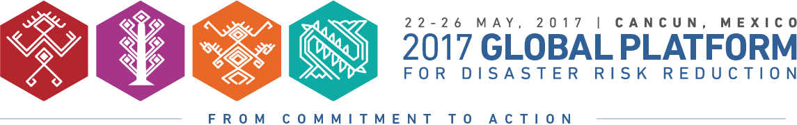 2017 Global Platform for Disaster Risk Reduction | 22-26 May, 2017 | Cancun, Mexico