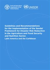 Guidelines and recommendations for the implementation of the Sendai Framework for Disaster Risk Reduction in the agriculture and food security and nutrition sector - Latin America and the Caribbean