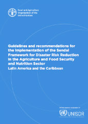 Guidelines and recommendations for the Implementation of the Sendai Framework for Disaster Risk Reduction in the agriculture and food security and nutrition sector – Latin America and the Caribbean