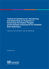 Technical guidance for monitoring and reporting on progress in achieving the global targets of the Sendai Framework for Disaster Risk Reduction (New edition)