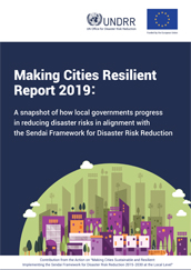 Making Cities Resilient report 2019: A snapshot of how local governments progress in reducing disaster risks in alignment with the Sendai Framework for Disaster Risk Reduction