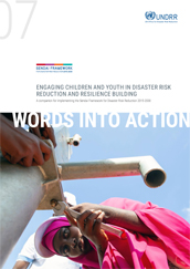 Words into Action guidelines: On the frontline of disaster risk reduction and resilience: Children and youth engagement guide for implementing the Sendai Framework for Disaster Risk Reduction 2015-2030